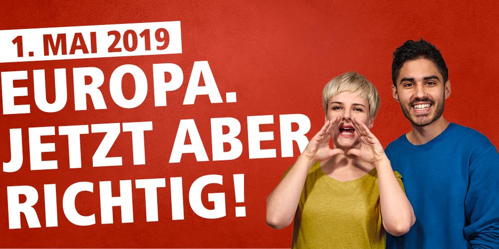 1. Mai 2019 - Europa. Jetzt aber richtig!